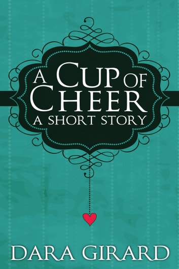 A cup of cheer ebook by dara girard 9781301575688 rakuten kobo a cup of cheer ebook by dara girard fandeluxe PDF