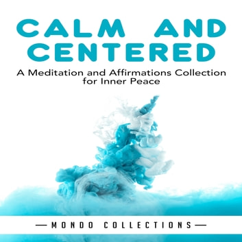 Calm and Centered: A Meditation and Affirmations Collection for Inner Peace audiobook by Mondo Collections