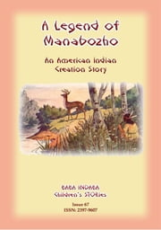 A LEGEND OF MANABOZHO - A Native American Creation Legend - Baba Indaba Children's Stories Issue 67 ebook by Anon E Mouse