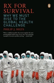 Rx for Survival - Why We Must Rise to the Global Health Challenge ebook by Philip Hilts