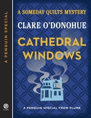 Cathedral Windows - A Someday Quilts Mystery (A Penguin Special from Plume) ebook by Clare O'Donohue