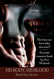 His Body, His Blood (Book One) - Secrets ebook by Ava Michaels