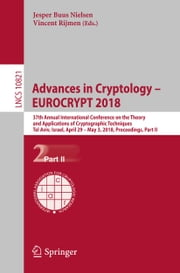 Advances in Cryptology – EUROCRYPT 2018 - 37th Annual International Conference on the Theory and Applications of Cryptographic Techniques, Tel Aviv, Israel, April 29 - May 3, 2018 Proceedings, Part II ebook by Jesper Buus Nielsen, Vincent Rijmen