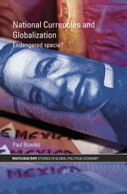 National Currencies and Globalization - Endangered Specie? ebook by Paul Bowles