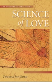 Science of Love: Wisdom of Well Being ebook by Oord, Thomas Jay