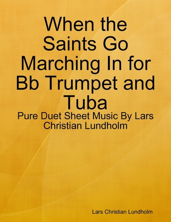 When the Saints Go Marching In for Bb Trumpet and Tuba - Pure Duet Sheet Music By Lars Christian Lundholm ebook by Lars Christian Lundholm