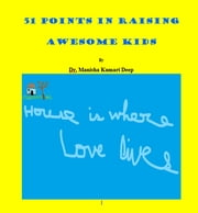 51 POINTS IN RAISING AWESOME KIDS - PARENTING ebook by Dr. Manisha Kumari Deep