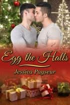 Egg the Halls ebook by Jessica Payseur