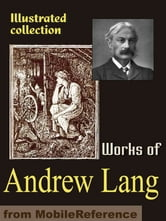 Works Of Andrew Lang: Custom And Myth, Pickle The Spy, Valet's Tragedy, Books And Bookmen, Letters To Dead Authors, Fairy Books, Modern Mythology, Historical Mysteries & More (Mobi Collected Works) ebook by Andrew Lang