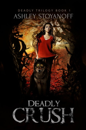 Deadly Crush - Deadly Trilogy, #1 ebook by Ashley Stoyanoff