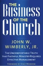 The Business of the Church ebook by John W. Wimberly, Jr.