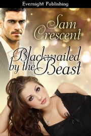 Blackmailed by the Beast ebook by Sam Crescent