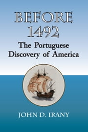 Before 1492, the Portuguese Discovery of America ebook by John D. Irany