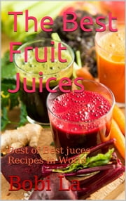 The Best Fruit juices ebook by Bobi La