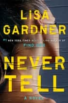 Never Tell - A Novel ebook by Lisa Gardner