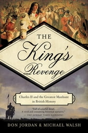 The King's Revenge: Charles II and the Greatest Manhunt in British History ebook by Don Jordan,Michael Walsh