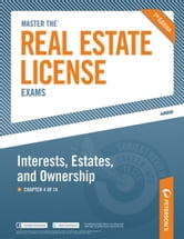 Master the Real Estate License Exams: Interest, Estates and Ownership - Chapter 4 of 14 ebook by Peterson's