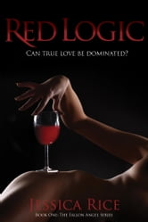 Red Logic - Can True Love Be Dominated? ebook by Jessica Rice