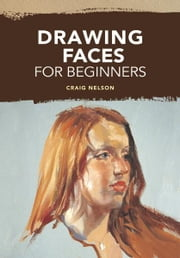 Drawing Faces for Beginners ebook by Craig Nelson
