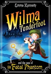Wilma Tenderfoot and the Case of the Fatal Phantom: Book 3 ebook by Emma Kennedy