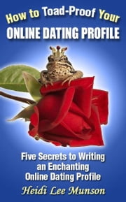 How To Toad-Proof Your Online Dating Profile: 5 Secrets To Writing An Enchanting Online Dating Profile ebook by Heidi Lee Munson