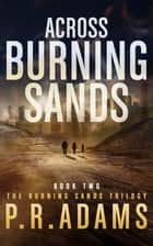 Across Burning Sands ebook by P R Adams