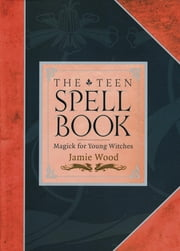 The Teen Spell Book - Magick for Young Witches ebook by Jamie Wood