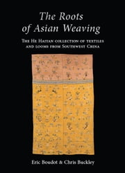 The Roots of Asian Weaving ebook by Eric Boudot,Chris Buckley
