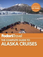 Fodor's The Complete Guide to Alaska Cruises ebook by Fodor's