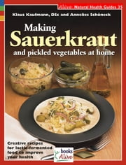 Making Sauerkraut and Pickled Vegetables at Home ebook by Klaus Kaufmann, Annelies Schoneck