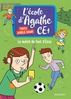 Le match de foot d'Enzo - L' école dAgathe CE1 ebook by Pakita, Aurélie Grand
