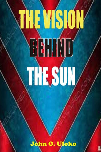 The Vision Behind The Sun ebook by ulokoj