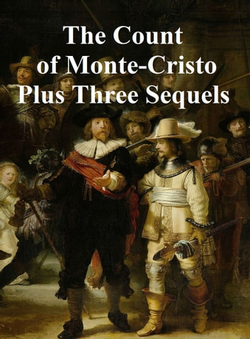 The Count of Monte Cristo plus Three Sequels: Son of Monte Cristo, Edmond Dantes and Monte Cristo's Daughter ebook by Alexandre Dumas