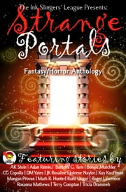 Strange Portals: Ink Slingers' Fantasy/Horror Anthology ebook by Joleene Naylor, Anna Stein, B.G. Hope,...