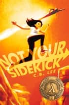 Not Your Sidekick ebook by C.B. Lee