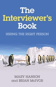 The Interviewer's Book: Hiring the Right Person ebook by Mary Hanson,Brian McIvor