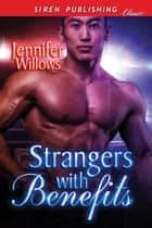 Strangers with Benefits ebook by Jennifer Willows
