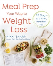 Meal Prep Your Way to Weight Loss - 28 Days to a Fitter, Healthier You ebook by Nikki Sharp