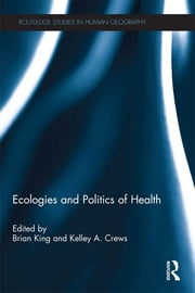 Ecologies and Politics of Health ebook by Brian King,Kelley A. Crews