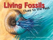 Living Fossils: Clues to the Past ebook by Caroline Arnold