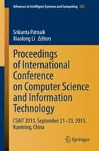 Proceedings of International Conference on Computer Science and Information Technology - CSAIT 2013, September 21-23, 2013, Kunming, China ebook by Srikanta Patnaik, Xiaolong Li