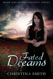 Fated Dreams (Book One In The Affinity Series) ebook by Christina Smith