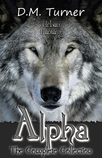 Alpha: The Complete Collection - Campbell Wildlife Preserve, #3 ebook by D.M. Turner