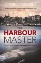 The Harbour Master ebook by Daniel Pembrey