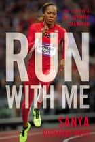 Run with Me - The Story of a U.S. Olympic Champion ebook by Sanya Richards-Ross