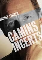 Camins Incerts ebook by Miquel Ferrer