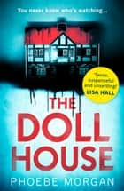 The Doll House: A gripping debut psychological thriller with a killer twist! ebook by Phoebe Morgan