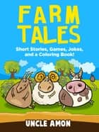 Farm Tales: Short Stories, Games, Jokes, and More! ebook by Uncle Amon