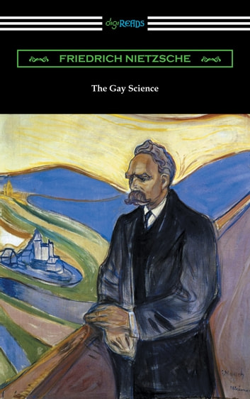 The Gay Science: With a Prelude in Rhymes and an Appendix of Songs ebook by Friedrich Nietzsche