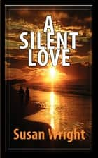 A Silent Love ebook by Susan Wright